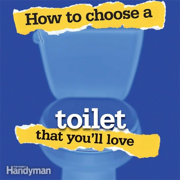 Expert Tips For Buying A Toilet The Family Handyman