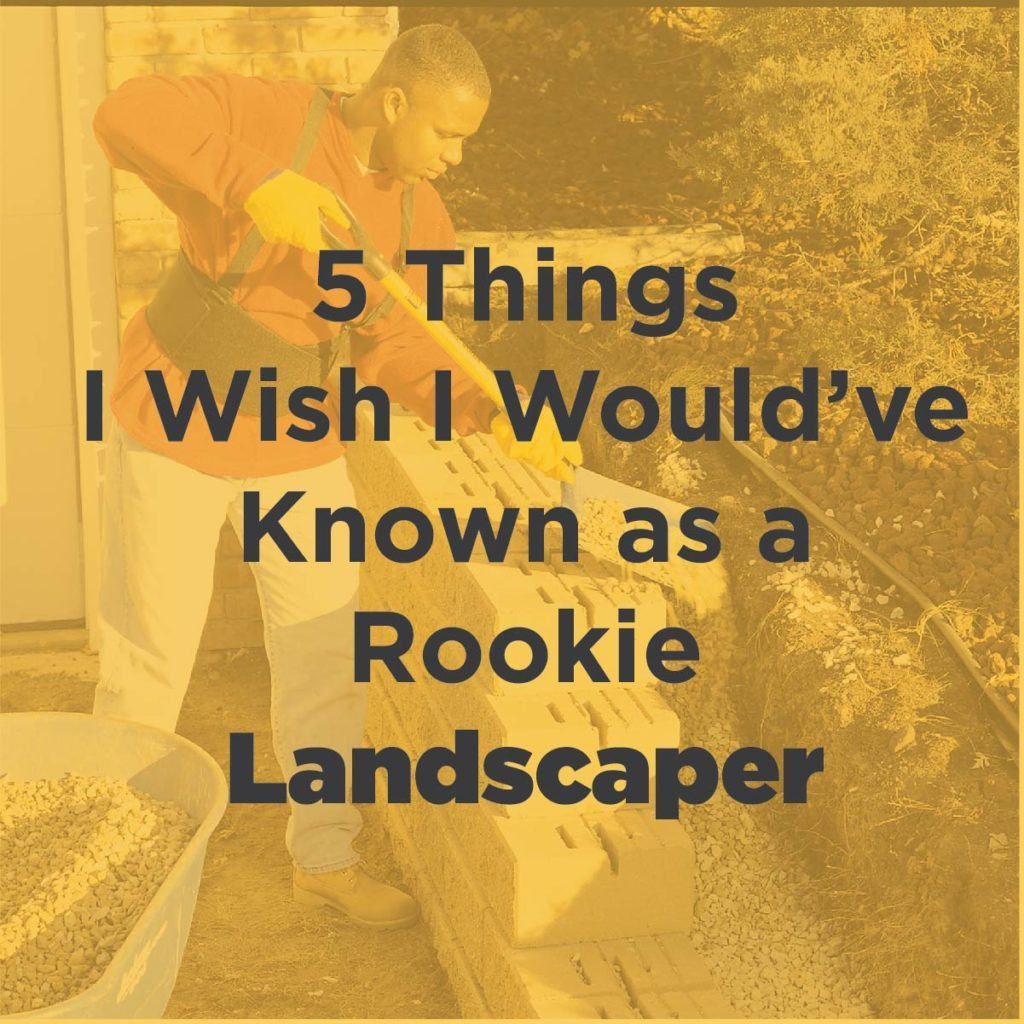 5 Things I Wish I Would've Known as a Rookie Landscaper