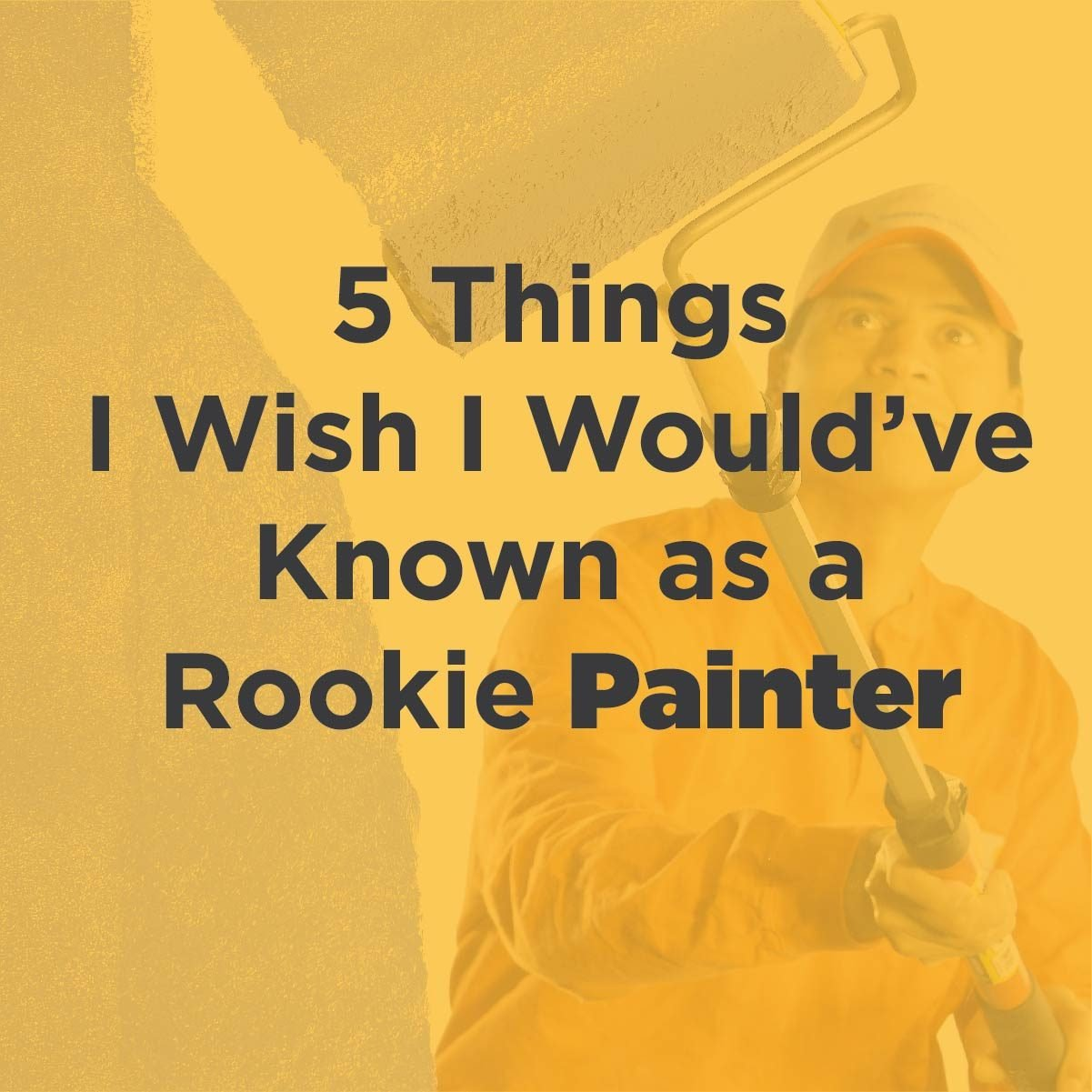 5 Things I Wish I Would've Known as a Rookie Painter