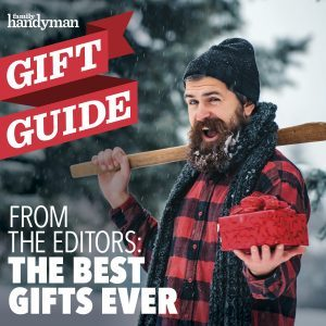 From the Family Handyman Editors: The Best Gifts Ever