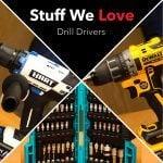 Stuff We Love: Drill Drivers