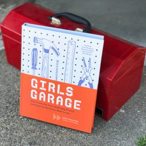 Girls Garage Book Empowers Young Women to Build, Believe
