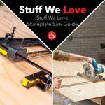 Stuff We Love: The Skateplate Saw Guide